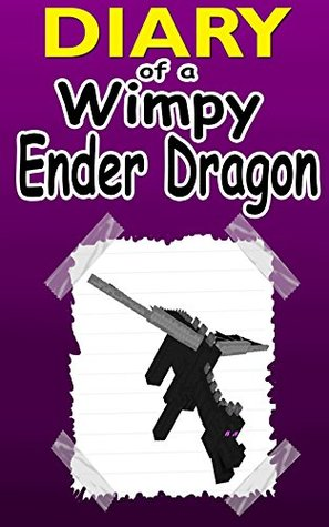 Minecraft: Diary Of A Wimpy Ender Dragon: An Unofficial Minecraft Novel (Minecraft, Minecraft Books, Minecraft Games, Minecraft Comics, Minecraft Xbox, Minecraft Novels)