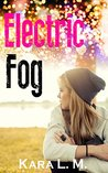 Electric Fog by Kara L. M.