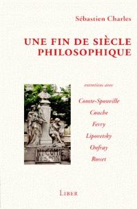 Une fin de siècle philosophique: André Comte-Sponville, Marcel Conche, Luc Ferry, Gilles Lipovetsky, Michel Onfray, Clément Rosset