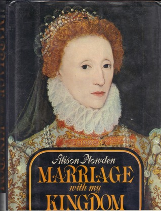 Marriage with My Kingdom: The Courtships of Elizabeth I