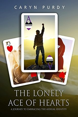 The Lonely Ace of Hearts: A Journey to Embracing The Asexual Identity