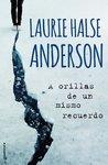 A orillas de un mismo recuerdo by Laurie Halse Anderson
