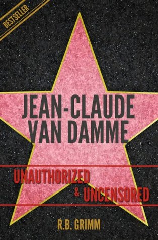Jean-Claude Van Damme Unauthorized & Uncensored (All Ages Deluxe Edition with Videos): Unauthorized & Uncensored