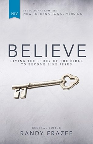 Believe (NIV): Living the Story of the Bible to Become Like Jesus