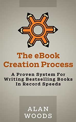 The eBook Creation Process: A Proven System For Writing Bestselling Books In Record Speeds (The Bestseller Creation Series 1)