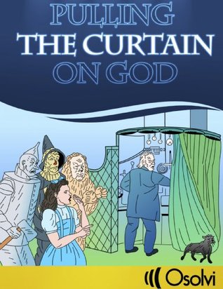 Pulling the Curtain on God