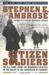 Citizen Soldiers: The US Army from the Normandy Beaches to the Bulge to the Surrender of Germany