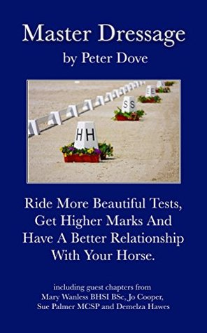Master Dressage: Ride more beautiful tests, get higher marks and have a better relationship with your horse.