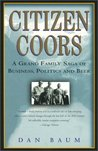 Citizen Coors: A Grand Family Saga of Business, Politics, and Beer
