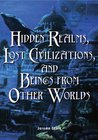 Hidden Realms, Lost Civilizations & Beings from Other Worlds