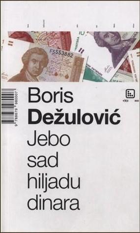 Ebook Jebo sad hiljadu dinara by Boris Dežulović read!