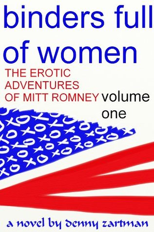 Binders Full Of Women: The Erotic Adventures Of Mitt Romney