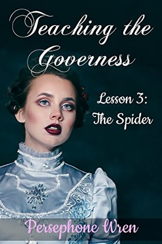 Teaching the Governess: Lesson 3: The Spider