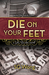 DIE ON YOUR FEET by S.G. Wong