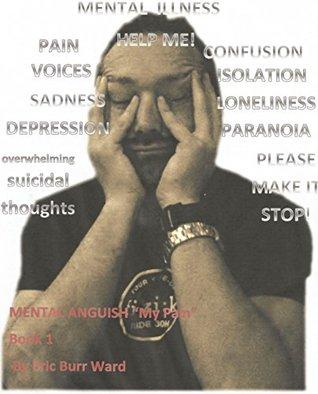 Mental Anguish: Book 1 - My Pain