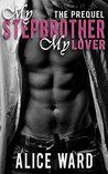 My Stepbrother, My Lover by Alice Ward