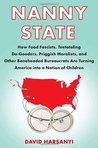 Nanny State: How Food Fascists, Teetotaling Do-Gooders, Priggish Moralists, and Other Boneheaded Bureaucrats Are Turning America into a Nation of Children