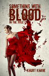 Something with Blood in the Title by Khurt Khave