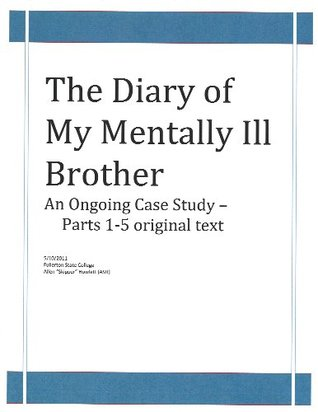 The Diary of My Mentally Ill Brother, Parts 1-5 - original text -