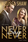 Never Say Never, Part Three (Never Say Never Series #3)