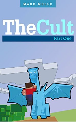 The Cult: Part 1: (An Unofficial Minecraft Book for Kids Age 9-12)