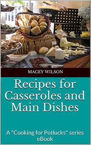"Recipes for Casseroles and Main Dishes: A ""Cooking for Potlucks"" series eBook"