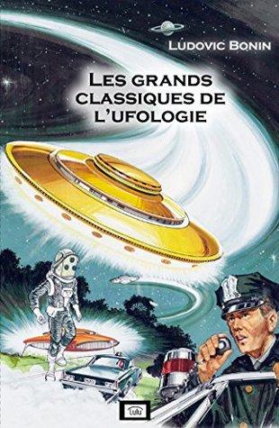 Les grands classiques de l'ufologie: Les rencontres qui ont fait l'histoire de l'ufologie