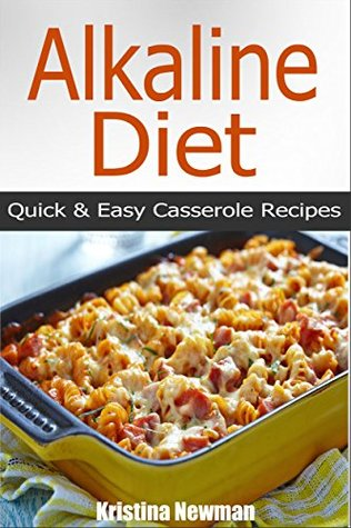 Alkaline Diet: 50 Alkaline Casserole Recipes - Quick & Easy Alkaline Diet Recipes For Weight Loss