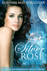 The Silver Rose (Greenwood Witches Trilogy #1)