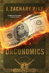 Orconomics: A Satire (The Dark Profit Saga, #1)