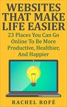 Make Life Easier: 23 Life-Changing Tools To Help With Your Productivity, Healthiness, And Overall Happiness.