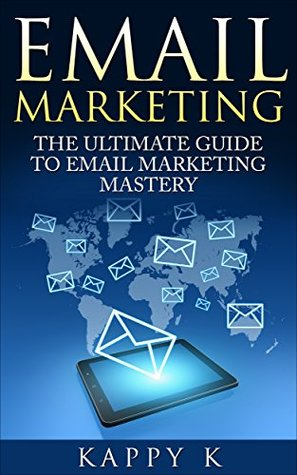 Email Marketing: The Ultimate Guide to Email Marketing Mastery