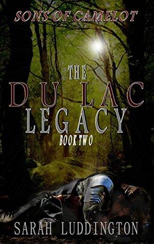 The Du Lac Legacy Sons Of Camelot 2 By Sarah Luddington