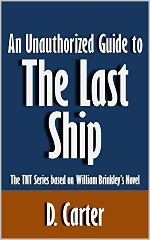 An Unauthorized Guide to the Last Ship: The TNT Series based on William Brinkley's Novel [Article]