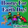 Hooray for EARTH DAY!: A Rhyming Picture Book for Children in celebration of Earth Day, Our Environment and how to protect it