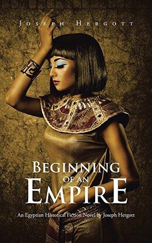Beginning of an Empire: An Egyptian Historical Fiction Novel by Joseph Hergott
