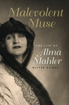 Malevolent Muse: The Life of Alma Mahler
