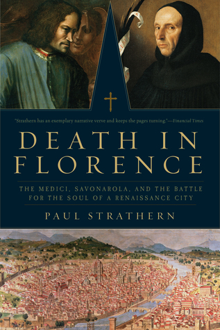 Death In Florence The Medici Savonarola And Battle For