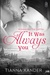 It Was Always You (1NS, #227) by Tianna Xander