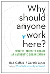 Why Should Anyone Work Here?: What It Takes to Create an Authentic Organization