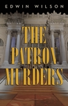 The Patron Murders by Edwin  Wilson