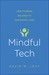 Mindful Tech: A Simple, Powerful Program to Use Digital Technologies More Effectively and with Less Stress