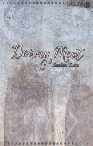 Dowry Meat by Heather Knox