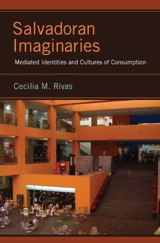 Salvadoran Imaginaries: Mediated Identities and Cultures of Consumption
