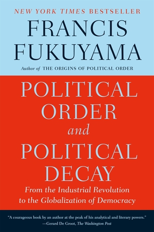 Political order and political decay from the industrial revolution political order and political decay from the industrial revolution to the globalization of democracy by francis fukuyama fandeluxe Gallery