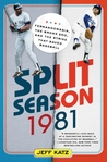 Split Season: 1981: Fernandomania, the Bronx Zoo, and the Strike that Saved Baseball