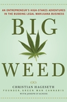 Big Weed: An Entrepreneur's High-Stakes Adventures in the Budding Legal Marijuana Business