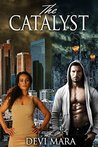The Catalyst by Devi Mara