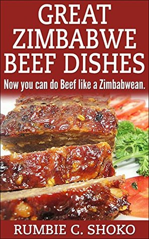 Great Zimbabwe Beef Dishes: How you can do Beef like a Zimbabwean