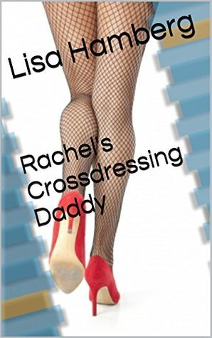 Rachel's Crossdressing Daddy